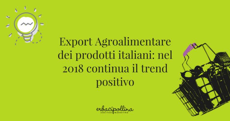 Export agroalimentare dei prodotti italiani: nel 2018 continua il trend positivo