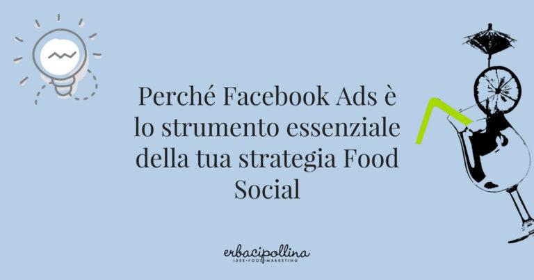 Perché Facebook Ads è lo strumento essenziale della tua strategia food social