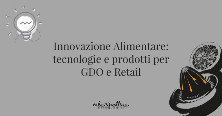 Innovazione alimentare: tecnologie e prodotti per GDO e Retail